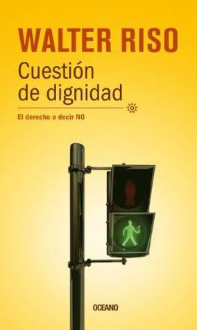 Cuestión de dignidad: El derecho a decir no (Biblioteca Walter Riso)  by  Walter Riso