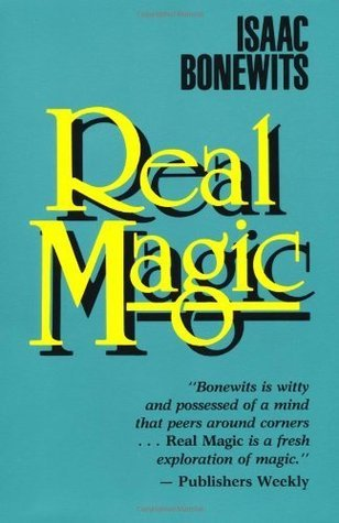 Real Magic: An Introductory Treatise on the Basic Principles of Yellow Magic Isaac Bonewits