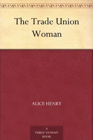 The Trade Union Woman. (Burt Franklin Research & Source Works Series. American Classics in History and Social Science, 248)  by  Alice Henry