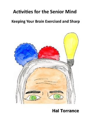 Activities for the Senior Mind: Keeping Your Brain Exercised and Sharp  by  Hal Torrance