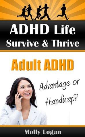 ADHD Life| Survive & Thrive | Adult ADHD | Advantage or Handicap?  by  Molly Logan