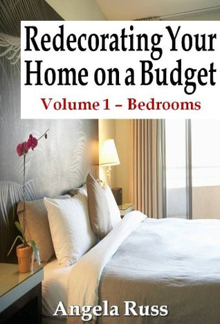 Redecorating Your Home on a Budget - Volume 1 - Bedrooms  by  Angela Russ