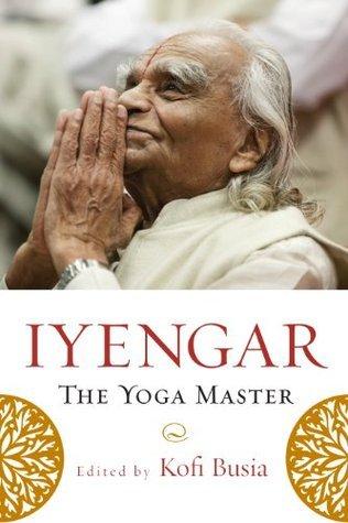 Iyengar: The Yoga Master  by  Kofi Busia