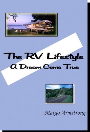 The RVing Lifestyle - A Dream Come True  by  Margo Armstrong