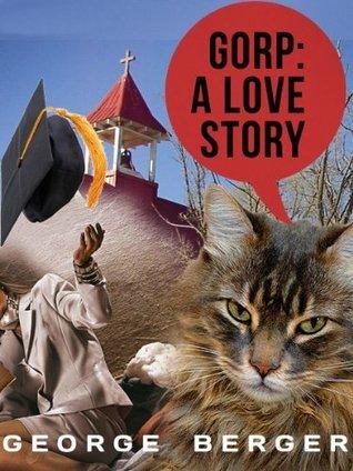 Gorp: A Love Story George  Berger