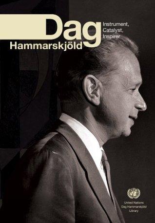 Dag Hammarskjöld: Instrument, Catalyst, Inspirer  by  United Nations