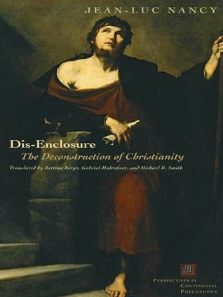 Dis-Enclosure:The Deconstruction of Christianity  by  Jean-Luc Nancy