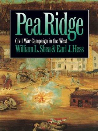 Pea Ridge: Civil War Campaign in the West William L. Shea