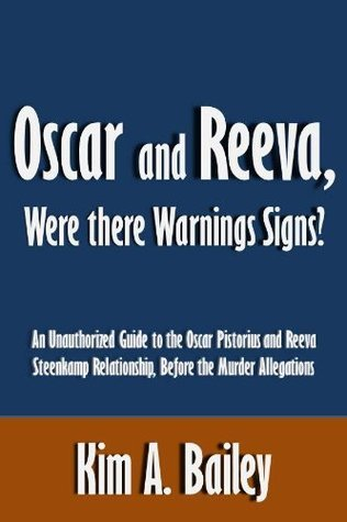 Oscar and Reeva, Were there Warning Signs?: An Unauthorized Guide to the Oscar Pistorius and Reeva Steenkamp Relationship, Before the Murder Allegations [Article]  by  Kim A. Bailey
