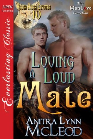 Loving a Loud Mate (Rough River Coyotes 10)  by  Anitra Lynn McLeod