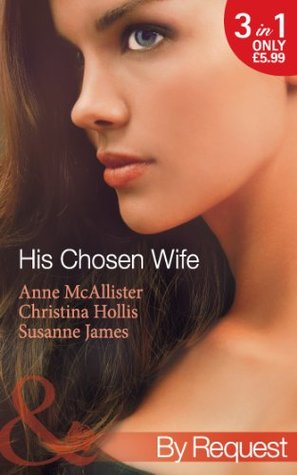 His Chosen Wife (Mills & Boon By Request): Antonides Forbidden Wife / The Ruthless Italians Inexperienced Wife / The Millionaires Chosen Bride  by  Anne McAllister