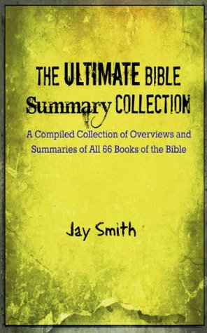 The Ultimate Bible Summary Collection: A Compiled Collection of Summaries of All 66 Books of the Bible  by  Jay Smith