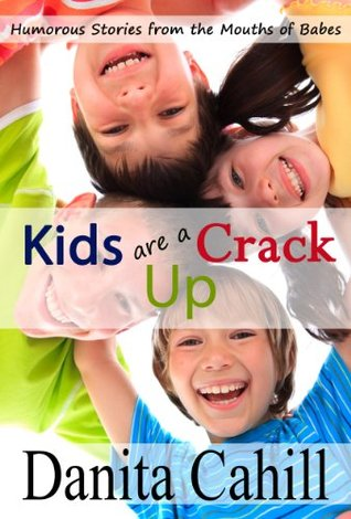 Kids are a Crack Up, Volume 1  by  Danita Cahill