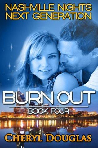 Burn Out (Next Generation - 4) (Nashville Nights Next Generation)  by  Cheryl Douglas
