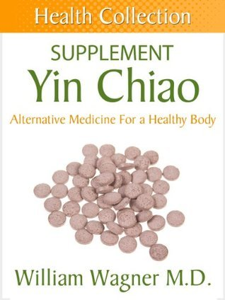 The Yin Chiao Supplement: Alternative Medicine for a Healthy Body  by  William Wagner