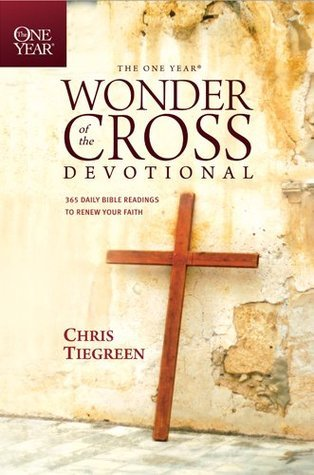 The One Year Wonder of the Cross Devotional: 365 Daily Bible Readings to Renew Your Faith (One Year Book) Chris Tiegreen