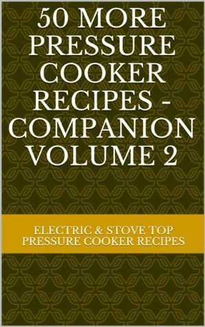 50 More Pressure Cooker Recipes - For Electric and Stove Top Pressure Cookers - Companion Volume 2  by  Chef JB