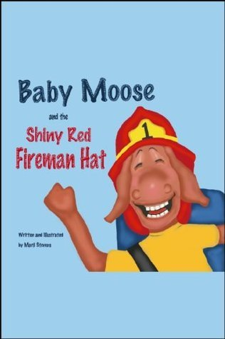 Baby Moose and the Shiny Red Fireman Hat  by  Marji Stevens