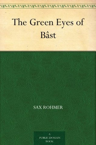 The Green Eyes of Bâst Sax Rohmer