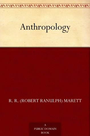 Anthropology  by  R. R. (Robert Ranulph) Marett