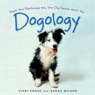 Dogology: What Your Relationship with Your Dog Reveals About You  by  Vicki Croke