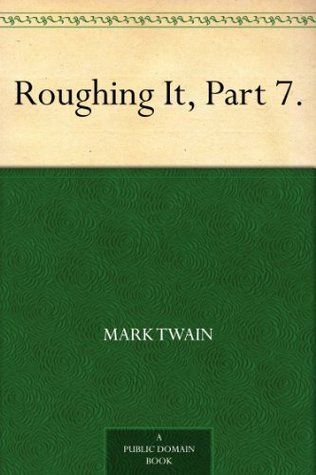 Roughing It, Part 7.  by  Mark Twain