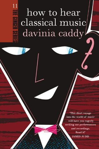 How to Hear Classical Music (The Ginger series)  by  Davinia Caddy