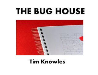 THE BUG HOUSE Tim Knowles