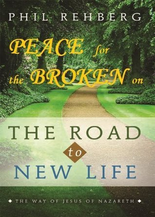 Peace for the Broken - The Spiritual Foundation For Your Healing Phil Rehberg
