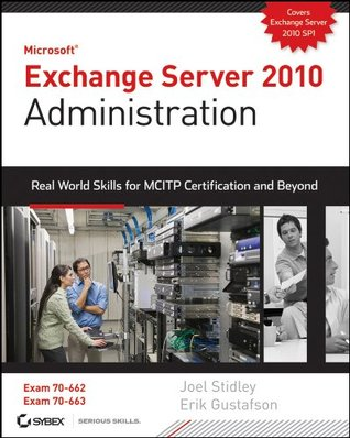 Exchange Server 2010 Administration: Real World Skills for MCITP Certification and Beyond (Exams 70-662 and 70-663)  by  Joel Stidley