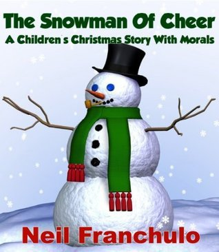 The Snowman Of Cheer - A Childrens Christmas Story With Morals!  by  Neil Franchulo
