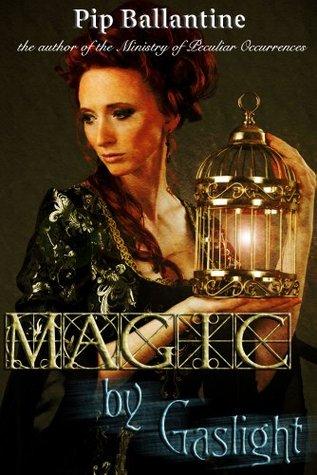 Magic  by  Gaslight by Pip Ballantine