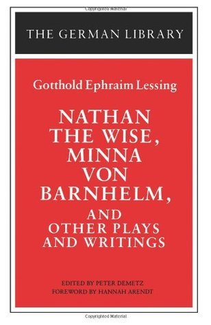 Nathan the Wise, Minna von Barnhelm, and Other Plays and Writings  by  Gotthold Ephraim Lessing