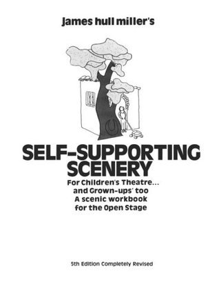 James Hull Millers Self Supporting Scenery for Childrens Theatre and Grown Ups Too a Scenic Workbook for the Open Stage  by  James Hull Miller