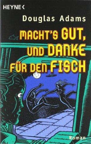Machts gut, und danke für den Fisch (Hitchhikers Guide to the Galaxy, #4)  by  Douglas Adams