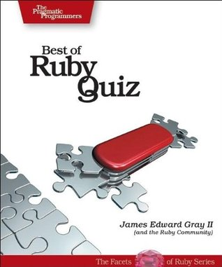 Best of Ruby Quiz Volume One James Edward Gray II