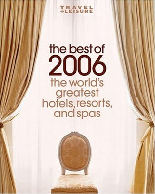 Travel + Leisure: The Best of 2006: The Worlds Greatest Hotels, Resorts, and Spas  by  DK Publishing