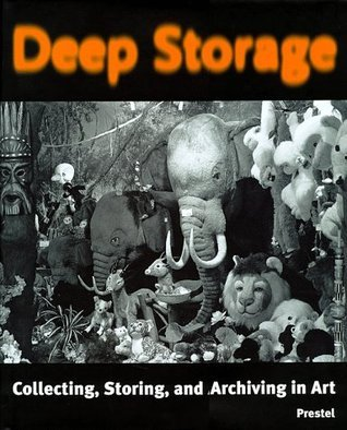 Deep Storage: Collecting, Storing and Archiving in Art Ingrid Schaffner