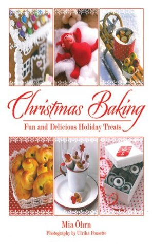 Christmas Baking: Fun and Delicious Holiday Treats Mia Öhrn