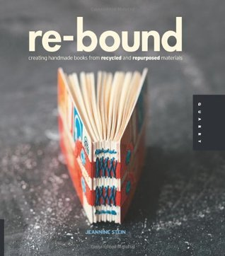 Re-Bound: Creating Handmade Books from Recycled and Repurposed Materials  by  Jeannine Stein