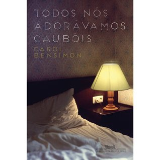 Todos Nós Adorávamos Caubóis  by  Carol Bensimon