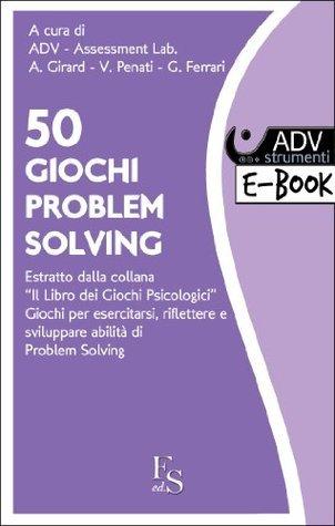 50 Giochi di PROBLEM SOLVING. Estratto dalla collana del Libro dei Giochi Psicologici. (a cura di ADV Assessment Lab) ADV Assessment Lab