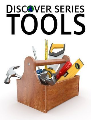 Tools: Discover Series Picture Book for Children  by  Xist Publishing
