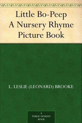 Little Bo-Peep A Nursery Rhyme Picture Book  by  L. Leslie Brooke