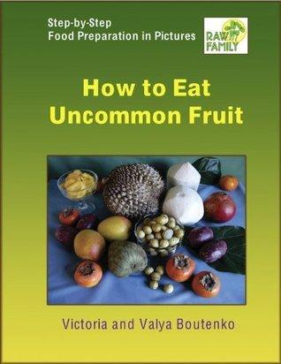 How to Eat Uncommon Fruit Victoria Boutenko