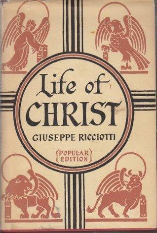 The life of Christ Giuseppe Ricciotti