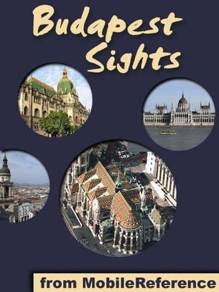 Budapest Sights 2011: a travel guide to the top 30 attractions in Budapest, Hungary MobileReference