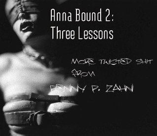 Anna Bound 2: Three Lessons [submission/forced oral/training/humiliation] Penny P. Zahn