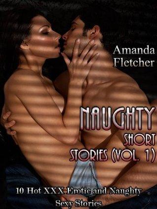 Naughty Short Stories (Vol.1) 10 Hot XXX Erotic and Naughty Sexy Stories Amanda Fletcher