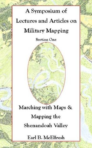 Marching with Maps & Mapping the Shenandoah Valley  by  Earl B. McElfresh